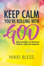 El libro de Keep calm, youre rolling with god autor NIKKI BLESS TXT!