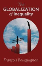 the globalization of inequality (ebook) francois bourguignon 9781400865659