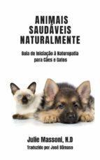 animais saudáveis naturalmente guia de iniciação à naturopatia para cães e gatos (ebook)-9781507118559
