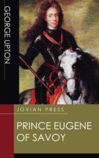 prince eugene of savoy (ebook)-george upton-9781537811659