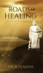 El libro de Roads into healing autor DICK FEAKINS- TXT!
