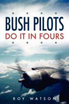 El libro de Bush pilots do it in fours autor ROY WATSON TXT!