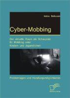 CYBER-MOBBING: DER VIRTUELLE RAUM ALS SCHAUPLATZ FÜR MOBBING UNTER KINDERN UND JUGENDLICHEN