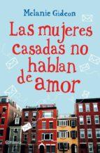 las mujeres casadas no hablan de amor (ebook)-melanie gideon-9788408008859