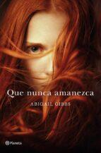 que nunca amanezca-abigail gibbs-9788408115359