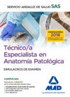 TECNICO/A ESPECIALISTA EN ANATOMIA PATOLOGICA DEL SERVICIO ANDALUZ DE SALUD. SIMULACROS DE EXAMEN