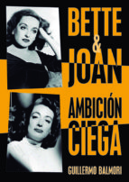 bette & joan: ambicion ciega-guillermo serrano balmori-9788415606659