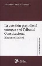 la cuestion prejudicial europeo y el tribunal constitucional : el asunto melloni jose maria macias castaño 9788415690559