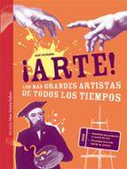 ¡arte!: los más grandes artistas de todos los tiempos-mary richards-9788415937159