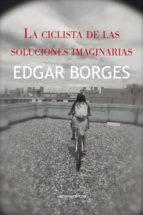 la ciclista de las soluciones imaginarias-edgar borges-9788416054459