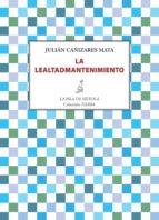 la lealtadmantenimiento (ebook)-julián cañizares mata-9788416210459