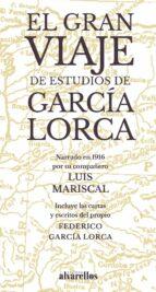 el gran viaje de estudios de garcia lorca federico garcia lorca luis mariscal 9788416460359