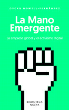 la mano emergente: la empresa global y el activismo digital oscar howell 9788416938759