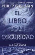 el libro de la oscuridad (la bella salvaje - volumen i)-philip pullman-9788417092559