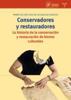 conservadores y restauradores: la historia de la conservacion y restauracion de bienes culturales maria ruiz de lacanal ruiz mateos 9788417140359