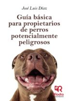 guia basica para propietarios de perros potencialmente peligrosos jose luis diaz 9788417439859