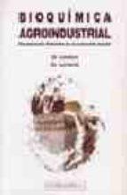 bioquimica agroindustrial: revalorizacion alimentaria de la produ ccion agricola guy linden denis lorient 9788420008059