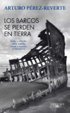 los barcos se pierden en tierra: textos y articulos sobre barcos, mares y marinos (1993 2011) arturo perez reverte 9788420475059