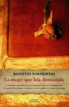 la mujer que leia demasiado-bahiyyih nakhjavani-9788420653259