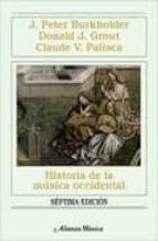 historia de la musica occidental (7ª ed.)-donald jay grout-j. peter burkholder-j. peter burkholder-9788420691459