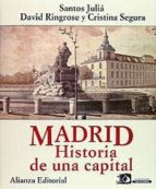 madrid: historia de una capital (4ª ed.) santos julia david ringrose cristina segura 9788420696959