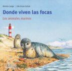 DONDE VIVEN LAS FOCAS: LOS ANIMALES MARINOS (COLECCION MIS LIBROS DE ANIMALES)
