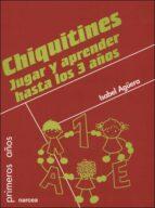 El libro de Chiquitines: jugar y aprender hasta los 3 años autor ISABEL AGUERA DOC!