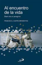 al encuentro de la vida: diario de un peregrino francisco j. castro miramontes 9788428528559