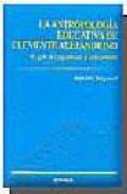 antropologia educativa de clemente alejandrino. el giro del pagan ismo al cristianismo-juan jose sanguineti-9788431320959
