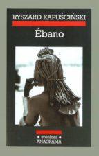 ebano (23ª ed.) ryszard kapuscinski 9788433925459