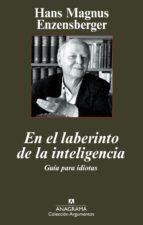 en el laberinto de la inteligencia: guia para idiotas-hans magnus ezensberger-9788433962959