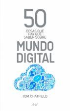 50 cosas que hay que saber sobre mundo digital tom chatfield 9788434400559