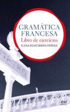 gramatica francesa: libro de ejercicios elena echeverria pereda 9788434413559