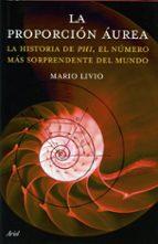 la proporcion aurea: la historia de phi, el numero mas enigmatico del mundo-mario livio-9788434444959