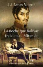 la noche que bolivar traiciono a miranda (2ª ed.)-j. j. armas marcelo-9788435062459