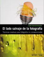 (pe) el lado salvaje de la fotografia: tecnicas creativas para fotografos no convencionales (photoclub) cyrill harnischmacher 9788441529359