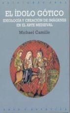 el idolo gotico: ideologia y creacion de imagenes en el arte medi eval michael camille 9788446009559