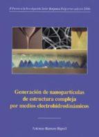 generacion de nanoparticulas de estructura compleja por medios el ectrohidrodinamicos (ii premio a la investigacion javier benjumea puigcerver (edicion 2004))-antonio barrero ripoll-9788447210459