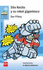 sito kesito y su robot gigantesco-dav pilkey-9788467579659