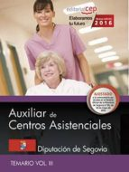 AUXILIAR DE CENTROS ASISTENCIALES: DIPUTACION DE SEGOVIA. TEMARIO VOL. III
