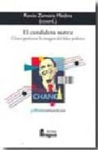el candidato marca: como gestionar la imagen del lider politico rocio zamora medina 9788470742859