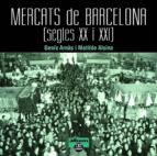 mercats de barcelona: segles xx i xxi-genis arnas-matilde alsina-9788472461659