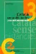 catala sense distancies 3, curs d autoaprenentatge: curs d autoap renentatge, preparacio del nivell c de la junta permanent de catala 9788473065559