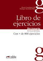 diccionario practico de gramatica: libro de ejercicios: 800 ficha s de uso correcto del español-oscar cerrolaza gili-enrique sacristan diaz-9788477116059