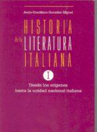 historia de la literatura italiana: desde los origenes hasta la u nidad nacional  italiana (vol. 1) jesus graciliano gonzalez miguel 9788477233459