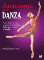 anatomia de la danza: guia ilustrada para mejorar la flexibilidad , la fuerza y el tono muscular-jacqui greene haas-9788479028459