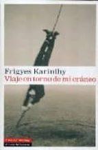 viaje en torno de mi craneo-frigyes karinthy-9788481096859