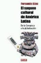 el saqueo cultural de america latina-fernando baez-9788483068359