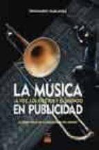 la musica en publicidad: la voz, los efectos y el silencio (inclu ye cd-audio)-toni guijarro-clara muela-9788489656659