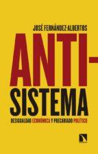 antisistema: desigualdad economica y precariado politico-jose fernandez albertos-9788490974759